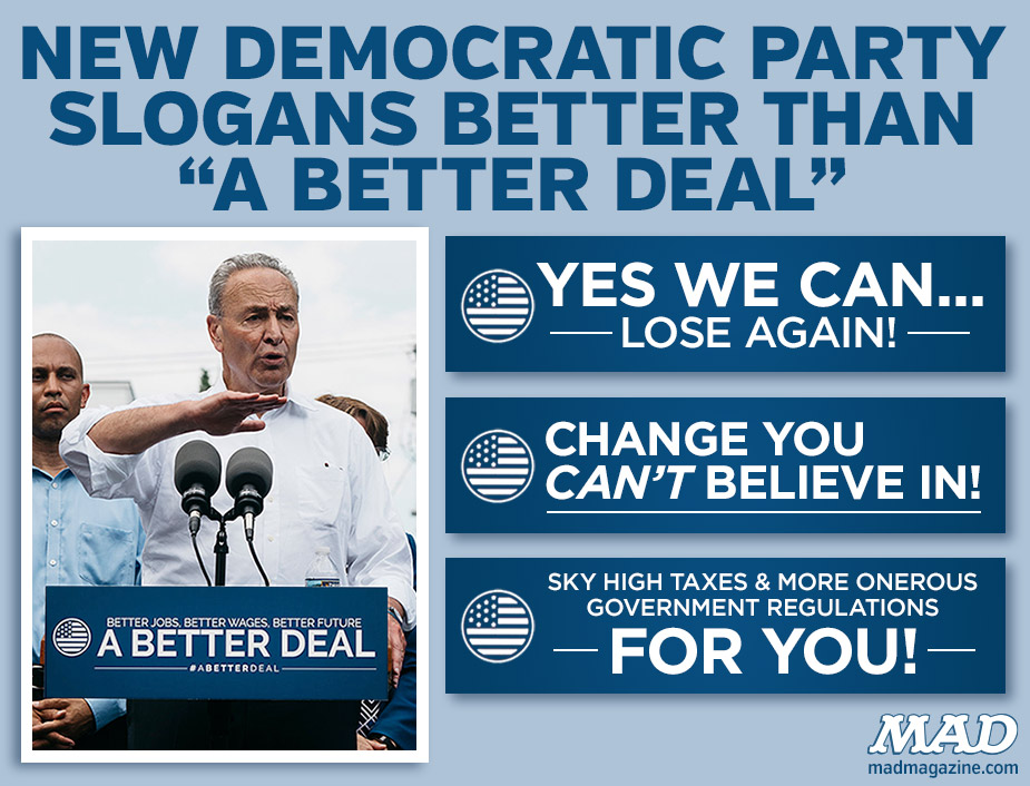 "MAD MAGAZINE dnc new Democratic Party Slogans better than ""A better Deal"" nancy pelosi yes we can change you can believe in chuck schumer"