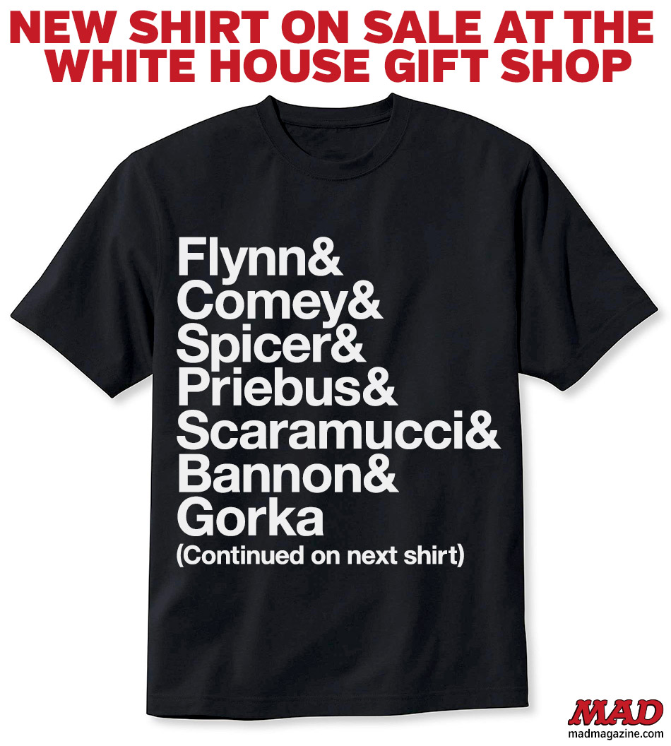 new shirt on sale at the  white house gift shop Flynn& Comey& Spicer& Priebus& Scaramucci& Bannon& Gorka (Continued on next shirt) john & paul & ringo & george t-shirt mad magazine trump firing firings