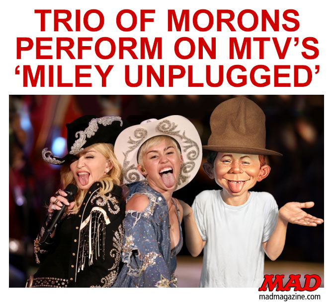 "mad magzine the idiotical Trio of Morons Perform on MTV's ""Miley Unplugged"" Idiotical Originals, Music, MTV, Miley Cyrus, Madonna, Alfred E. Neuman, MTV Unplugged, Twerking,"