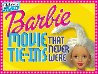 MAD Magazine Barbie Movie Tie-ins That Never Were